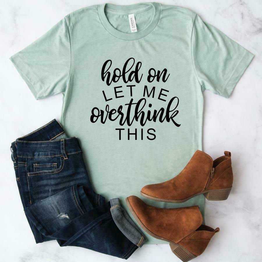 Hold On Let Me Overthink This Graphic Tee | Trada Marketplace