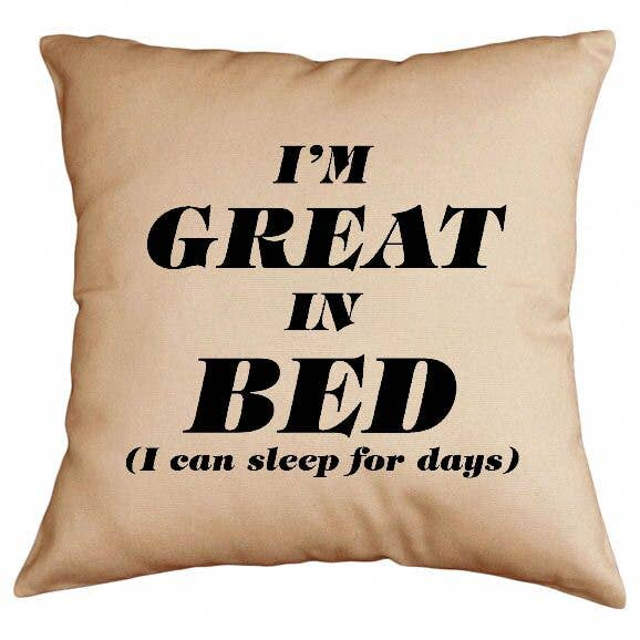 I'm Great in Bed Pillow | Trada Marketplace
