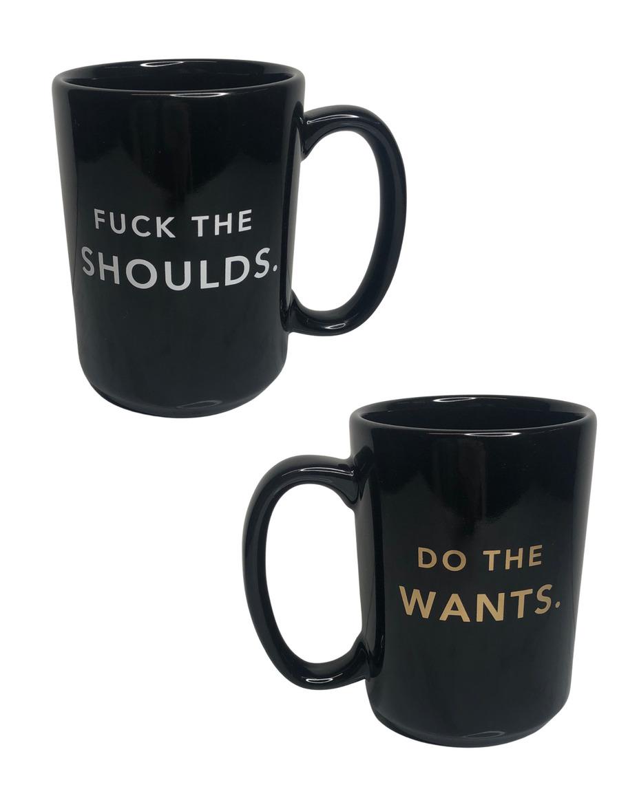 Fuck The Shoulds. Do The Wants.- Porcelain Mug   Trada Marketplace