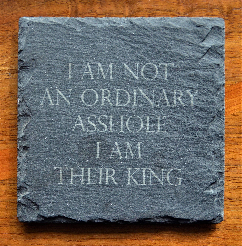 Coaster - I Am Not An Ordinary Asshole I Am Their King   Trada Marketplace