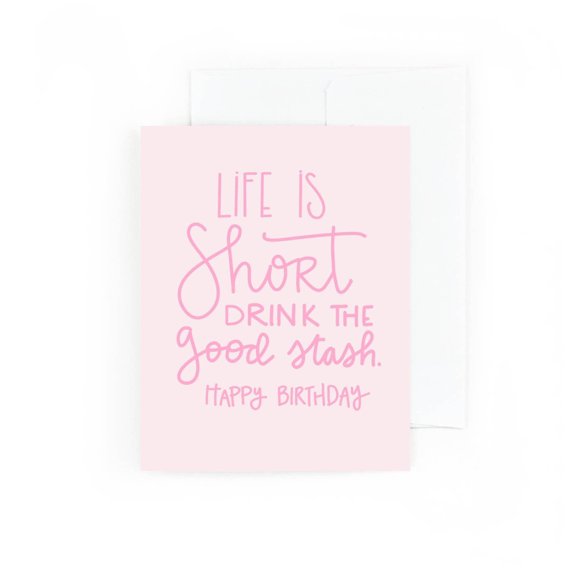 Life is Short, Drink the Good Stash Happy Birthday | Trada Marketplace