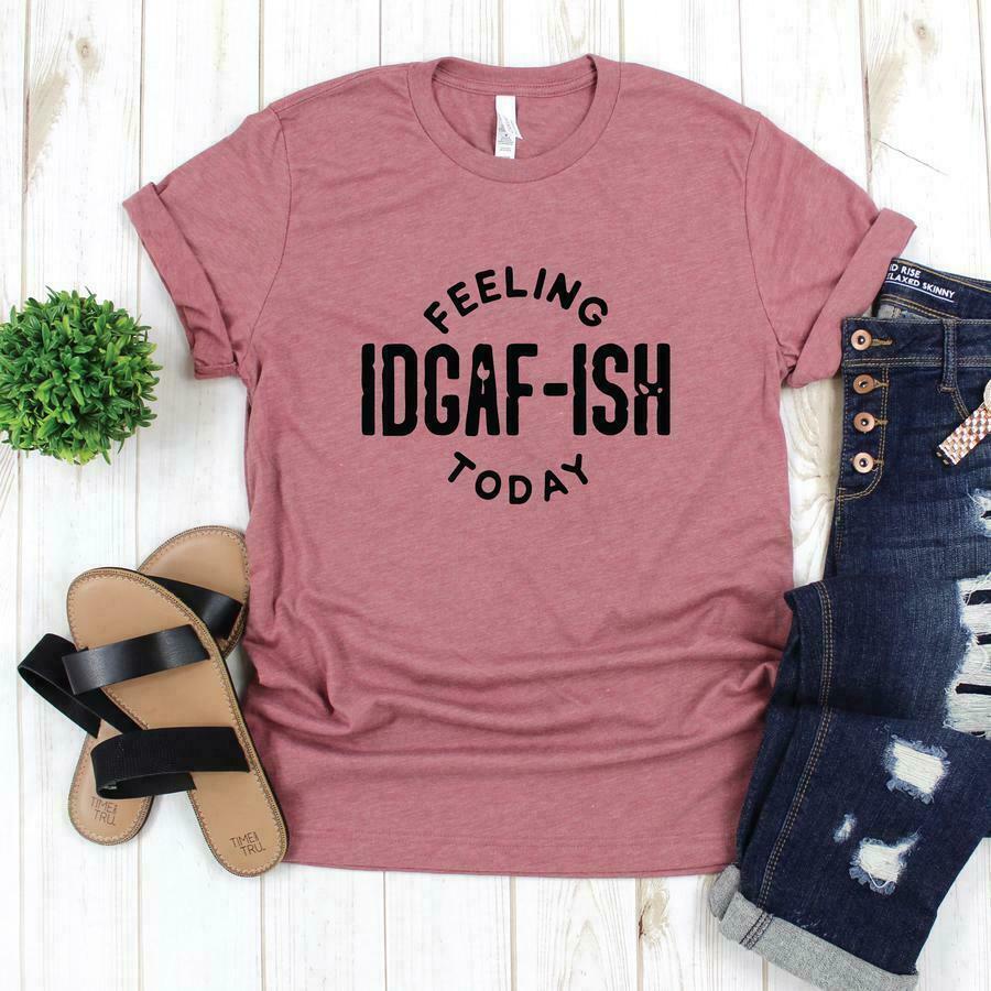 Feeling IDGAF-ISH Today Graphic Tee | Trada Marketplace