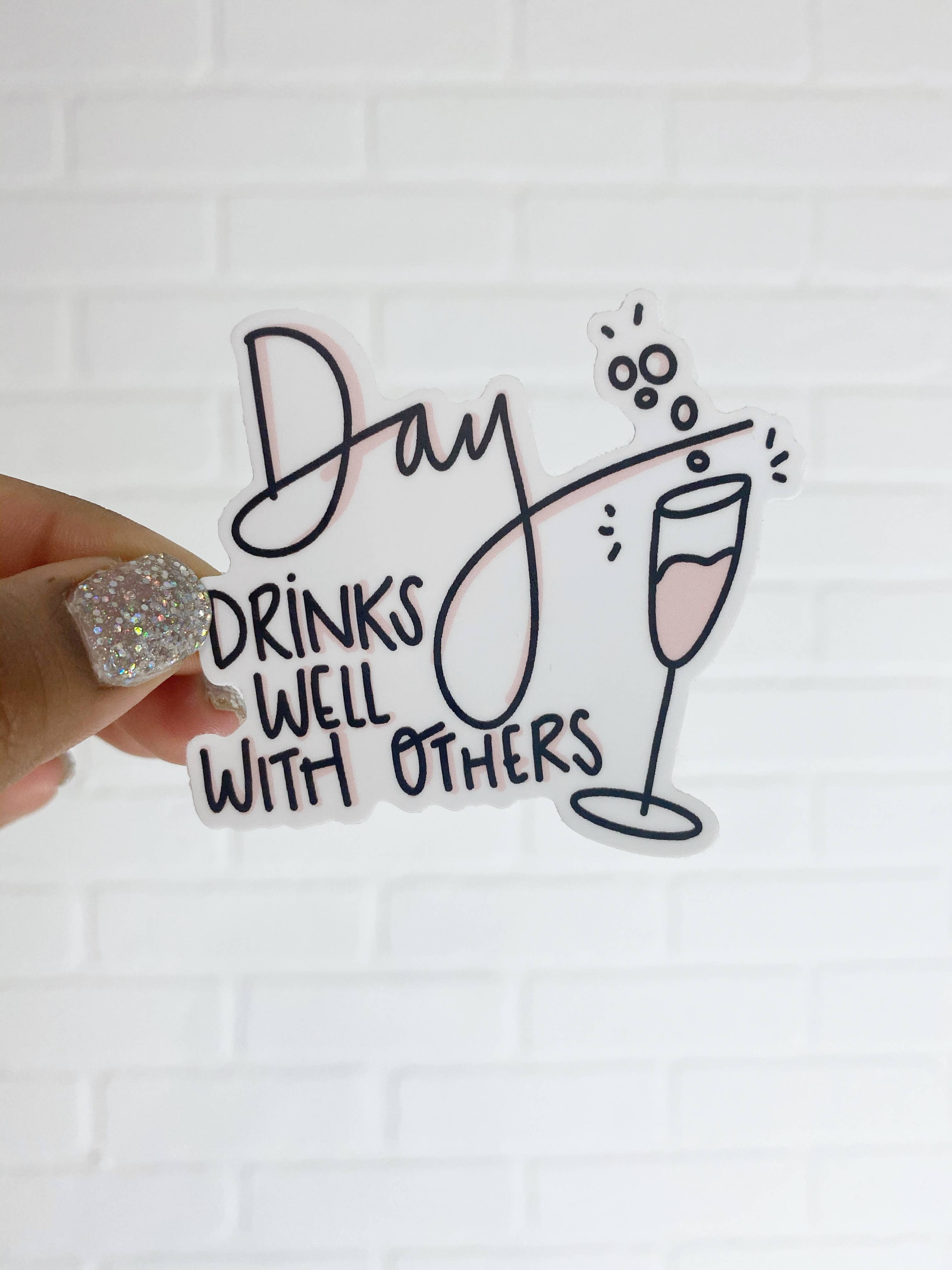 Day Drinks Well With Others Sticker | Trada Marketplace